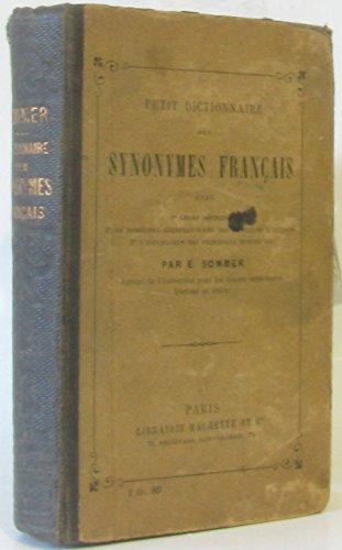Petit dictionnaire des synonymes avec 1°leurs définitions 2° de nombreux exemples tirés des meilleurs écrivains 3° l'explication des principaux homonymes français par Sommer