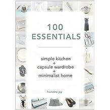 100 Essentials: Simple Kitchen + Capsule Wardrobe + Minimalist Home (English Edition)
