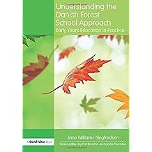 Understanding the Danish Forest School Approach (Understanding The... Approach)