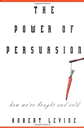 The Power of Persuasion: How We're Bought and Sold by Robert V. Levine (2003-02-21)