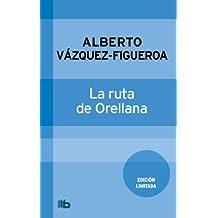 La Ruta de Orellana (B DE BOLSILLO)