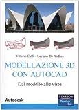 Modellazione 3D con Autocad. Dal modello alle viste