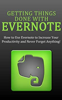 Getting Things Done with Evernote: How to Use Evernote to Increase Your Productivity and Never Forget Anything! (English Edition) von [Atwood, William]