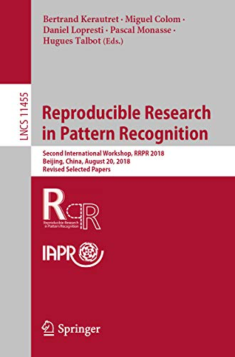 Reproducible Research in Pattern Recognition: Second International Workshop, RRPR 2018, Beijing, China, August 20, 2018, Revised Selected Papers (Lecture ... Science Book 11455) (English Edition)