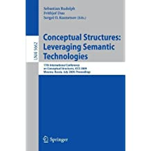Conceptual Structures: Leveraging Semantic Technologies: 17th International Conference on Conceptual Structures, ICCS 2009, Moscow, Russia, July ... / Lecture Notes in Artificial Intelligence) (2009-08-12)