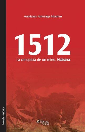 1512. La Conquista de Un Reino. Nabarra