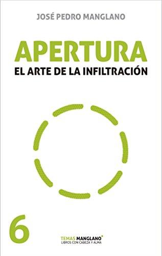 Apertura: El arte de la infiltración (Temas Manglano nº 6) por José Pedro Manglano