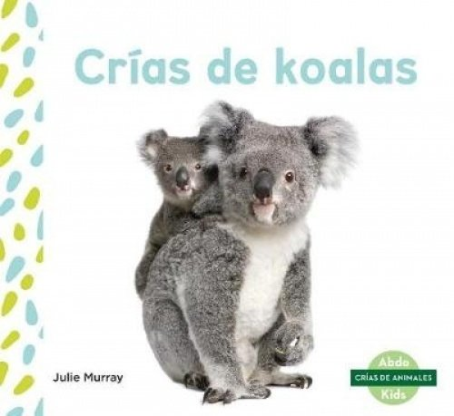 Crías de Koalas (Koala Joeys) (Spanish Version) (Crías de animales / Baby Animals)