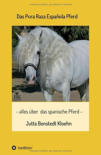 Das Pura Raza Española Pferd: alles rund um das  spanische Pferd por Jutta Bonstedt Kloehn