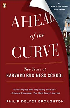 Ahead of the Curve: Two Years at Harvard Business School de [Broughton, Philip Delves]
