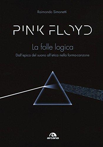 Pink Floyd. La folle logica. Dall'epica del suono all'etica nella forma-canzone