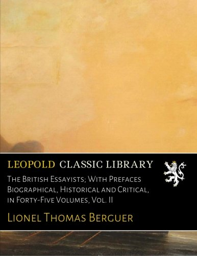 The British Essayists; With Prefaces Biographical, Historical and Critical, in Forty-Five Volumes, Vol. II por Lionel Thomas Berguer