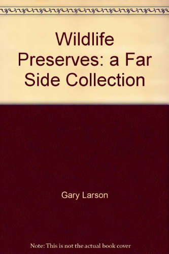 Wildlife Preserves: a Far Side Collection by Gary Larson (1989-08-01)