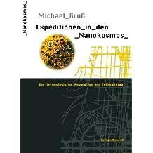 Expeditionen in den Nanokosmos: Die technologische Revolution im Zellmaßstab (German Edition)