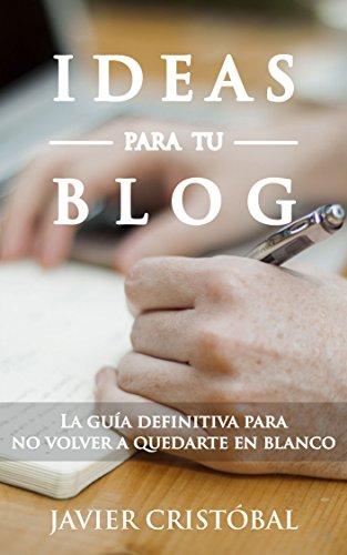 Ideas para tu Blog: la guía definitiva para no volver a quedarte en blanco (Blogging productivo)