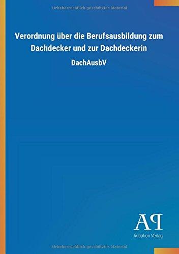 Verordnung über die Berufsausbildung zum Dachdecker und zur Dachdeckerin: DachAusbV