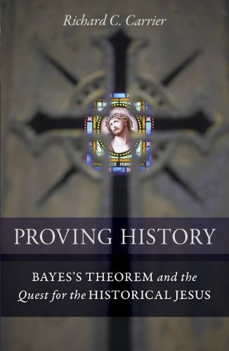 Proving History: Bayes's Theorem and the Quest for the Historical Jesus (English Edition) por Richard C. Carrier