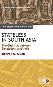 Stateless in South Asia: The Chakmas between Bangladesh and India (SAGE Studies on India's North E