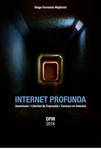 INTERNET PROFUNDA: Anonimato , libertad de expresión y censura en internet por Diego Fernando Migliorisi
