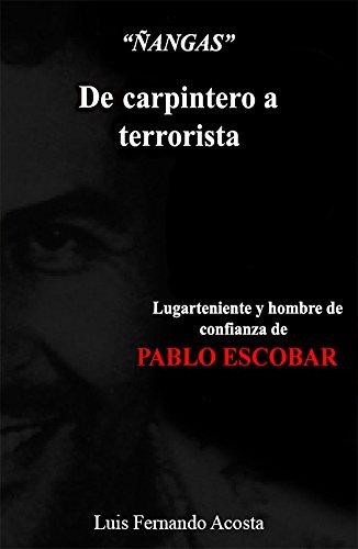 De Carpintero a Terrorista: Libro de Alias Ñangas lugarteniente de pablo escobar