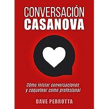 Conversación Casanova: Cómo iniciar conversaciones y coquetear como profesional (Spanish Edition)
