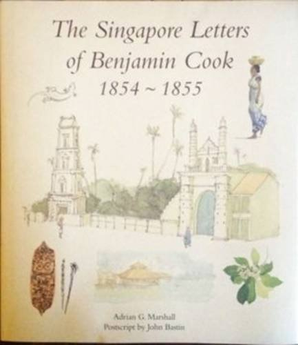 Singapore Letters of Benjamin Cook 1854 - 1855 por Adrian G. Marshall