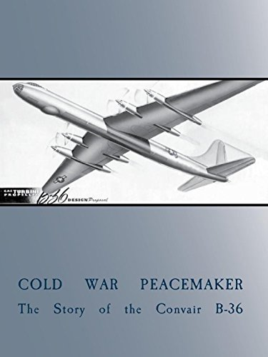Cold War Peacemaker: Story of the Convair B-36