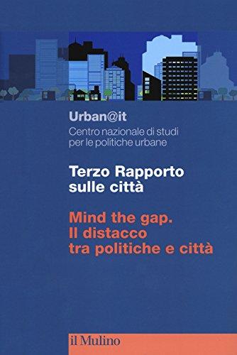 Terzo rapporto sulle città. Mind the gap. Il distacco tra politiche e città
