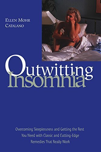 Outwitting Insomnia: Overcoming Sleeplessness and Getting the Rest You Need with Classic and Cutting-Edge Remedies That Really Work by Ellen Mohr Catalano (2004-01-01)