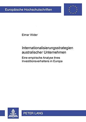 Internationalisierungsstrategien australischer Unternehmen: Eine empirische Analyse ihres Investitionsverhaltens in Europa (Europäische ... / Série 5: Sciences économiques, Band 3126)