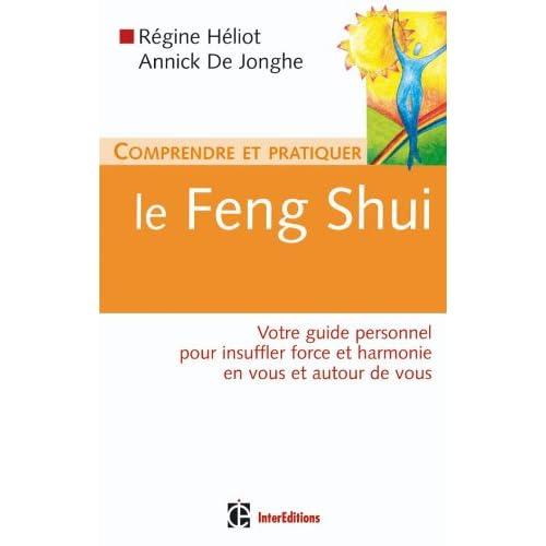 Comprendre et pratiquer le Feng Shui: Votre guide personnel pour insufler force et harmonie en vous et autour de vous