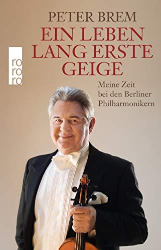 Ein Leben lang erste Geige: Meine Zeit bei den Berliner Philharmonikern
