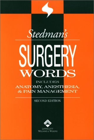 Stedman's Surgery Words: Includes Anatomy, Anesthesia & Pain Management (2002-06-15)
