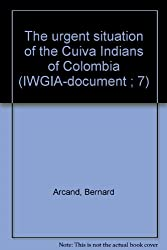 The urgent situation of the Cuiva Indians of Colombia (IWGIA-document ; 7)