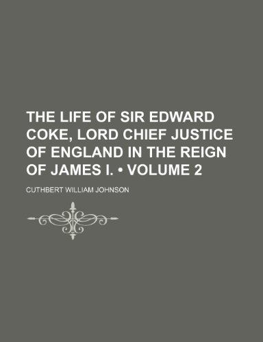 The Life of Sir Edward Coke, Lord Chief Justice of England in the Reign of James I. (Volume 2)