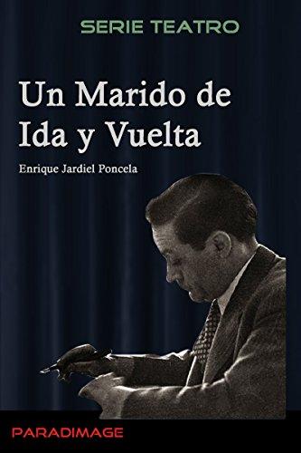 Un Marido de Ida y Vuelta (Teatro) por Enrique Jardiel Poncela