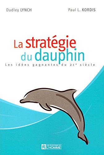 La stratégie du dauphin : Les idées gagnantes du 21e siècle par Dudley Lynch, Paul Kordis