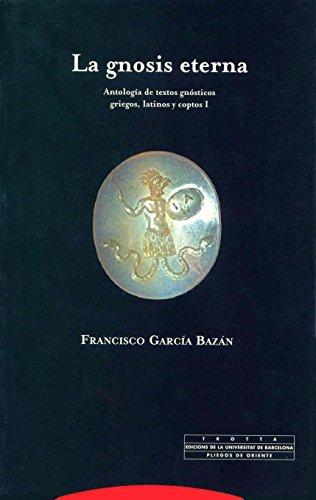 La gnosis eterna I: Antología de textos gnósticos griegos, latinos y coptos: 1 (Pliegos de Oriente)