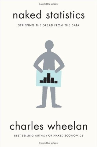 Naked Statistics: Stripping the Dread from the Data by Wheelan, Charles (2013) Hardcover
