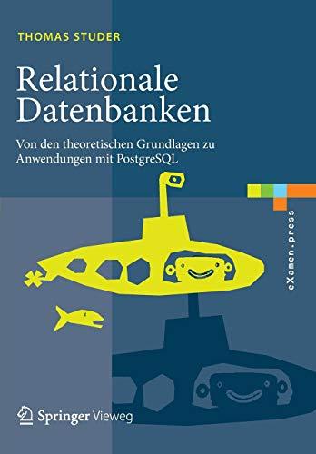 Relationale Datenbanken: Von den theoretischen Grundlagen zu Anwendungen mit PostgreSQL (eXamen.press)