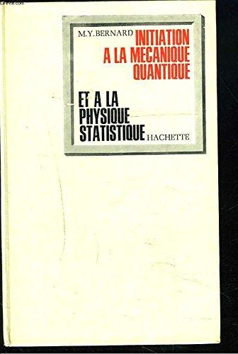 INITIATION à la mécanique quantique et à la physique statistique. par M.Y. BERNARD