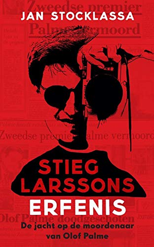 Stieg Larssons erfenis: Zijn jacht op de moordenaar van Olof Palme - Vans Palmen