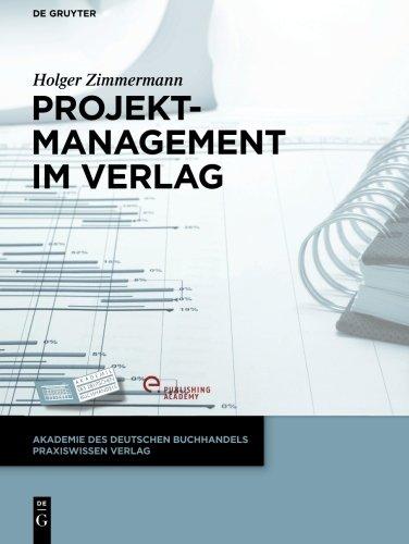 Projektmanagement im Verlag (Akademie des Deutschen Buchhandels Praxiswissen Verlag)