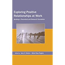 Exploring Positive Relationships at Work: Building a Theoretical and Research Foundation (Organization and Management Series)