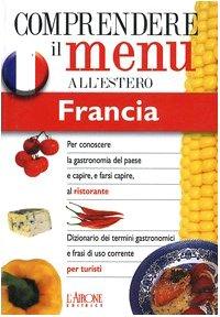 Dizionario del menu per i turisti. Per capire e farsi capire al ristorante. Francia