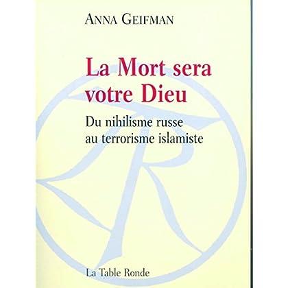 La Mort sera votre Dieu: Du nihilisme russe au terrorisme islamique