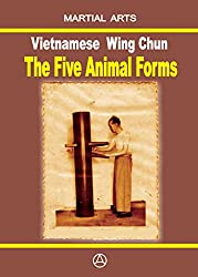 Vietnamese Wing Chun - The Five Animal Forms (English Edition)