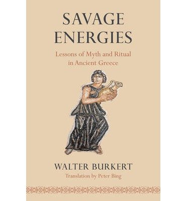 By Burkert, Walter ( Author ) [ Savage Energies: Lessons of Myth and Ritual in Ancient Greece By Oct-2013 Paperback