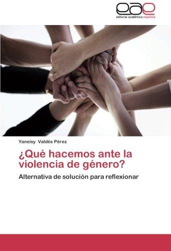 Que Hacemos Ante La Violencia de Genero? por Valdes Perez Yaneisy