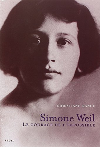 Simone Weil. Le courage de l'impossible